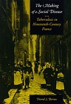 The making of a social disease; : tuberculosis in nineteenth-century France