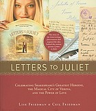 Letters to Juliet : [celebrating Shakespeare's greatest heroine, the magical city of Verona, and the power of love]