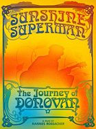 Sunshine superman : the journey of Donovan