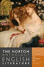 The Norton anthology of English literature. Volume E, The Victorian age.