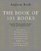 The Book of 101 books : seminal photographic books of the twentieth century