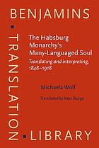 The Habsburg Monarchy's Many-languaged soul : translating and interpreting, 1848-1918