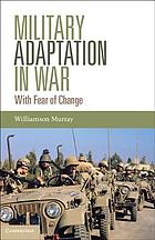 Military adaptation in war : with fear of change