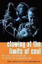 Clawing at the limits of cool : Miles Davis, John Coltrane and the greatest jazz collaboration ever