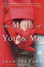 The myth of you and me : a novel