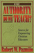 By what authority do we teach? : sources for empowering Christian educators