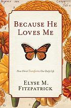 Because he loves me : how Christ transforms our daily life
