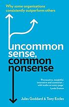 Uncommon Sense, Common Nonsense : Why some organisations consistently outperform others.
