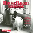 House rabbit handbook : how to live with an urban rabbit