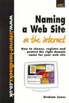 Naming a Web site on the Internet : how to choose, register and protect the right domain name for your Web site