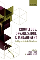 Knowledge, organization, and management : building on the work of Max Boisot