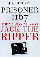 Prisoner 1167 : the madman who was Jack the Ripper