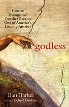 Godless : how an Evangelical preacher became one of America's leading atheists