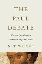 The Paul debate : critical questions for understanding the apostle
