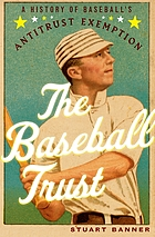 The baseball trust : a history of baseball's antitrust exemption