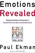 Emotions revealed : recognizing faces, feelings, and their triggers to improve communication and emotional life