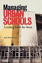Managing urban schools : leading from the front