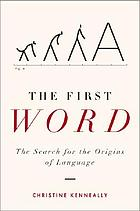 The first word : the search for the origins of language