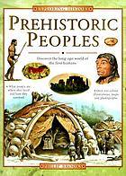 Prehistoric peoples : discover the long-ago world of the first humans