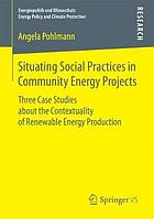 Situating social practices in community energy projects : three case studies about the contextuality of renewable energy production