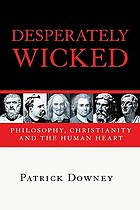 Desperately wicked : philosophy, Christianity and the human heart
