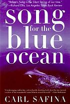 Song for the blue ocean : encounters along the world's coasts and beneath the seas