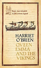 Queen Emma and the Vikings : power, love, and greed in eleventh-century England