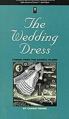 The wedding dress : stories from the Dakota Plains