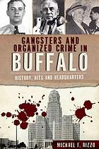 Gangsters and organized crime in Buffalo : history, hits and headquarters