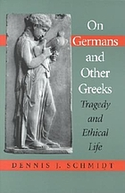 On Germans & other Greeks : tragedy and ethical life