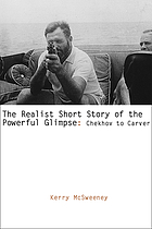 The realist short story of the powerful glimpse : Chekhov to Carver