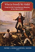 What so proudly we hailed : essays on the contemporary meaning of the War of 1812