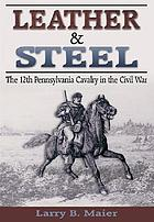 Leather & steel : the 12th Pennsylvania Cavalry in the Civil War