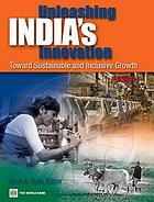 Unleashing India's innovation : toward sustainable and inclusive growth