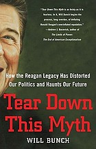 Tear down this myth : how the Reagan legacy has distorted our politics and haunts our future