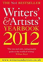 Writers' & artists' yearbook 2012 : a directory for writers, artists, playwrights, designers, illustrators and photographers.