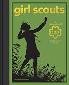 Girl Scouts : a celebration of 100 trailblazing years
