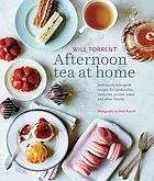 Afternoon tea at home : deliciously indulgent recipes for sandwiches, savouries, scones, cakes and other fancies