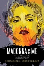 Madonna & me : women writers on the queen of pop