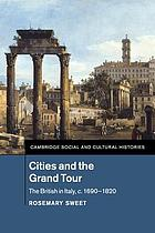 Cities and the grand tour : the British in Italy, c.1690-1820