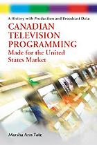Canadian television programming made for the United States market : a history with production and broadcast data