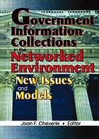 Government information collections in the networked environment : new issues and models