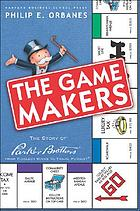 The game makers : the story of Parker Brothers, from Tiddledy Winks to Trivial Pursuit