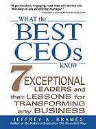 What the best CEOs know : 7 exceptional leaders and their lessons for transforming any business