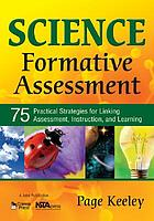Science formative assessment : 75 practical strategies for linking asssessment, instruction, and learning