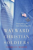 Wayward Christian soldiers : freeing the Gospel from political captivity