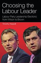 Choosing the Labour leader : Labour Party leadership elections from Wilson to Brown