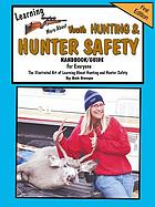 Learning more about youth hunting and hunter safety : handbook/guide for everyone