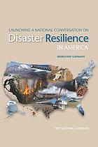 Launching a national conversation on disaster resilience in America : workshop summary