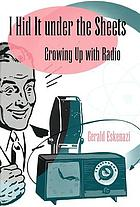 I hid it under the sheets : growing up with radio